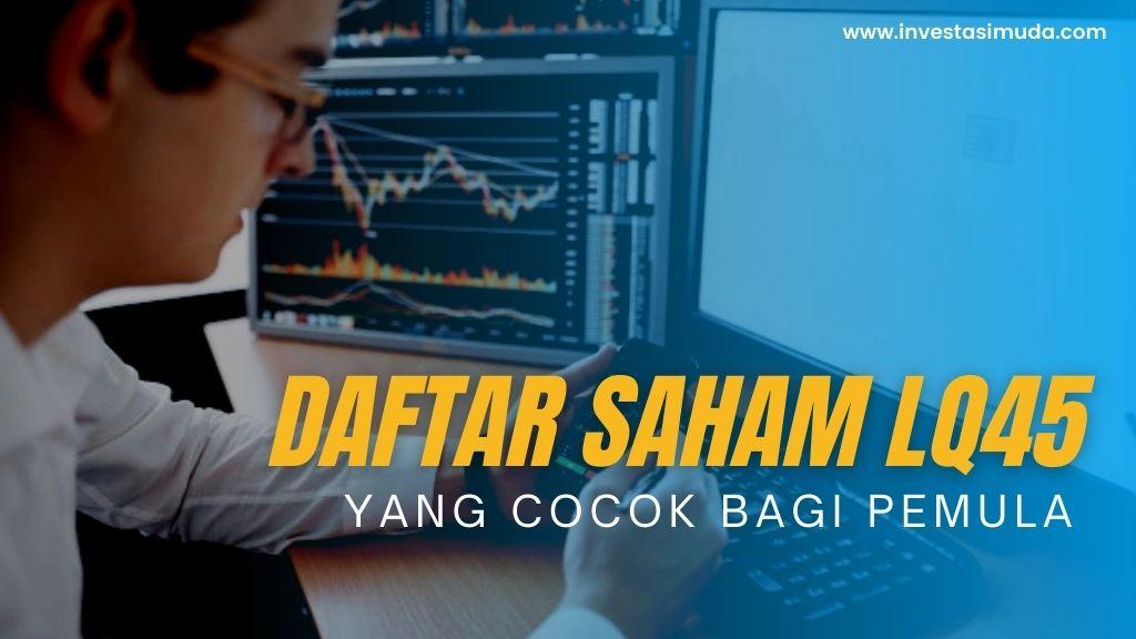 Ini Daftar Saham LQ45 Wajib Masuk Ke Dalam List Para Investor Pemula!