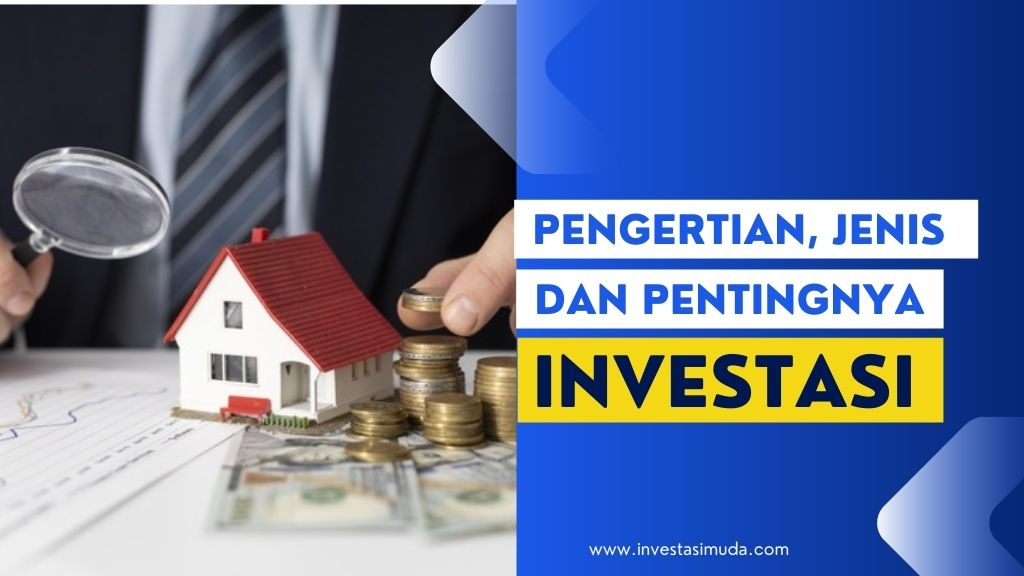 Pengertian, Jenis dan Pentingnya Investasi, Pahami!